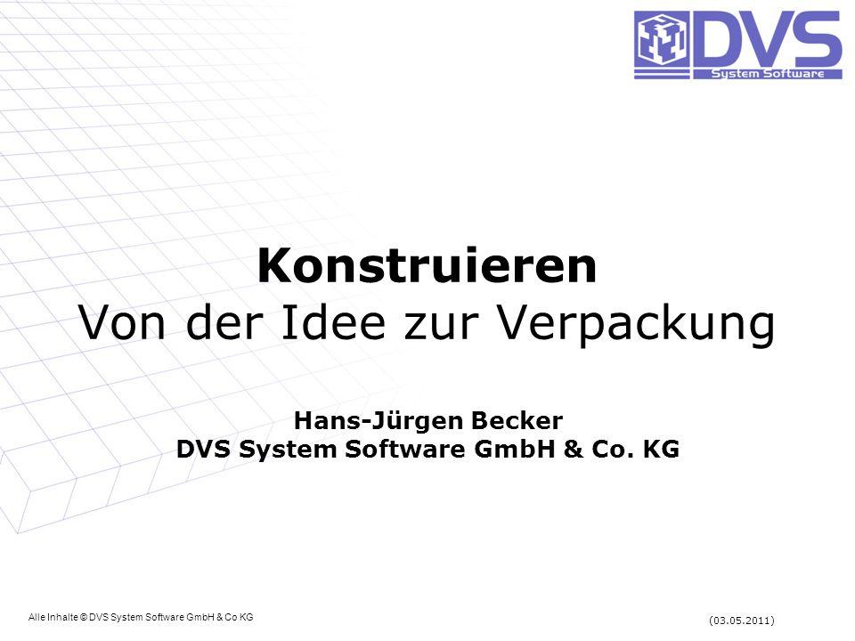 Konstruieren Von der Idee zur Verpackung Hans-Jürgen Becker DVS System Software GmbH & Co. KG