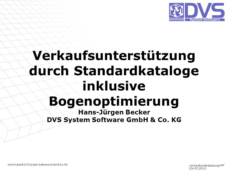 Verkaufsunterstützung durch Standardkataloge inklusive Bogenoptimierung Hans-Jürgen Becker DVS System Software GmbH & Co. KG
