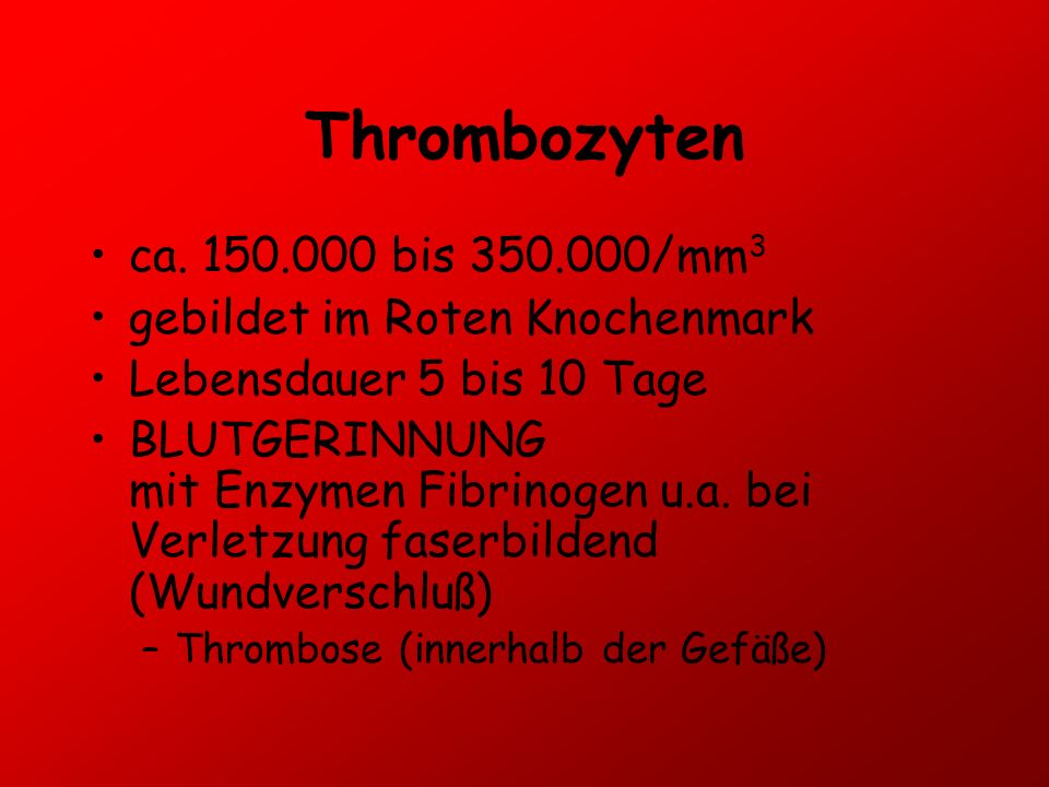 Thrombozyten ca. 150.000 bis 350.000/mm3 gebildet im Roten Knochenmark