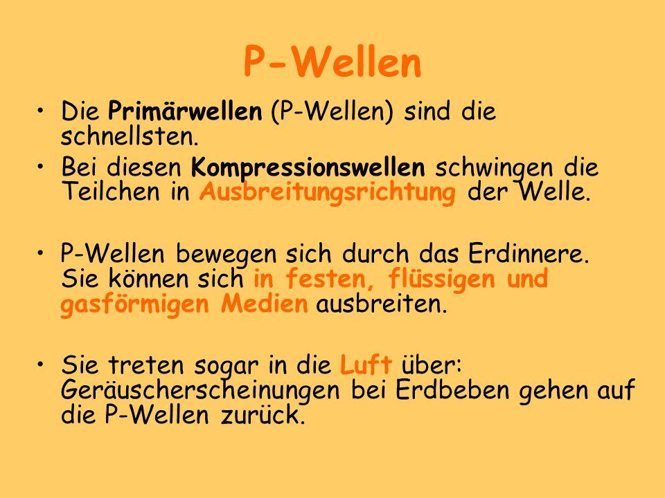 P-Wellen Die Primärwellen (P-Wellen) sind die schnellsten.