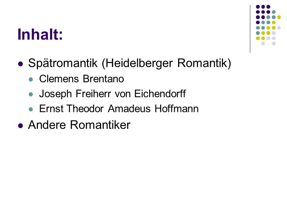 Inhalt: Spätromantik (Heidelberger Romantik) Andere Romantiker