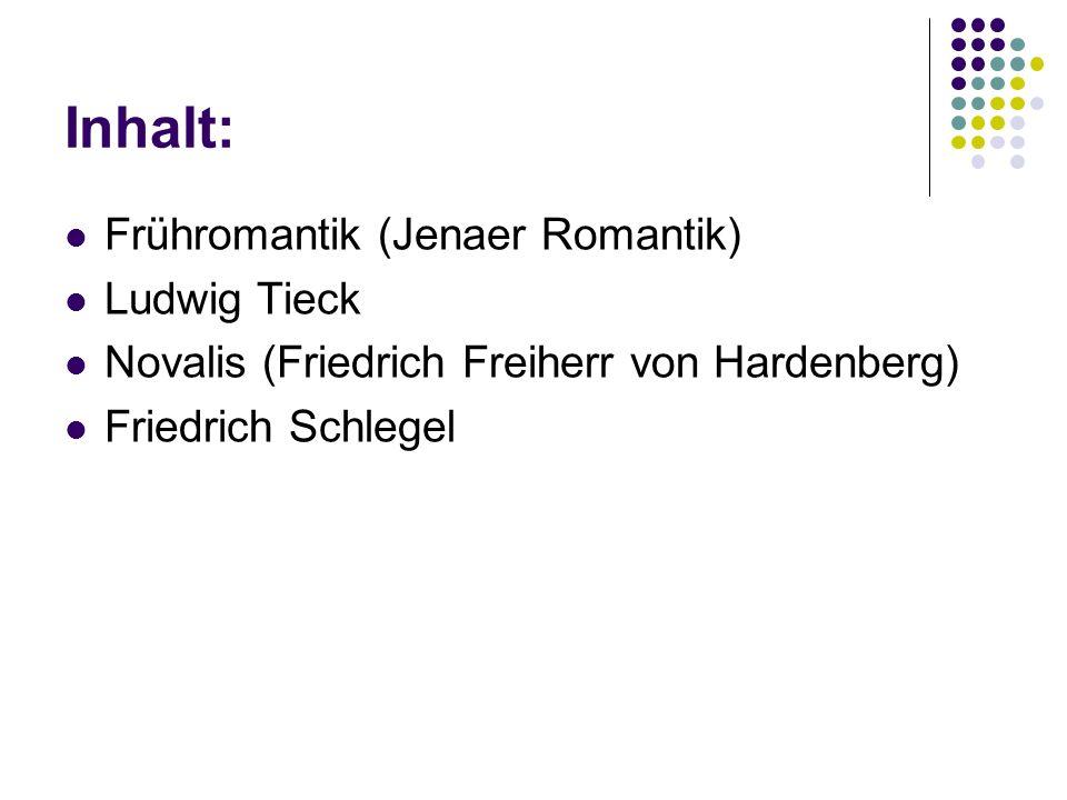 Inhalt: Frühromantik (Jenaer Romantik) Ludwig Tieck