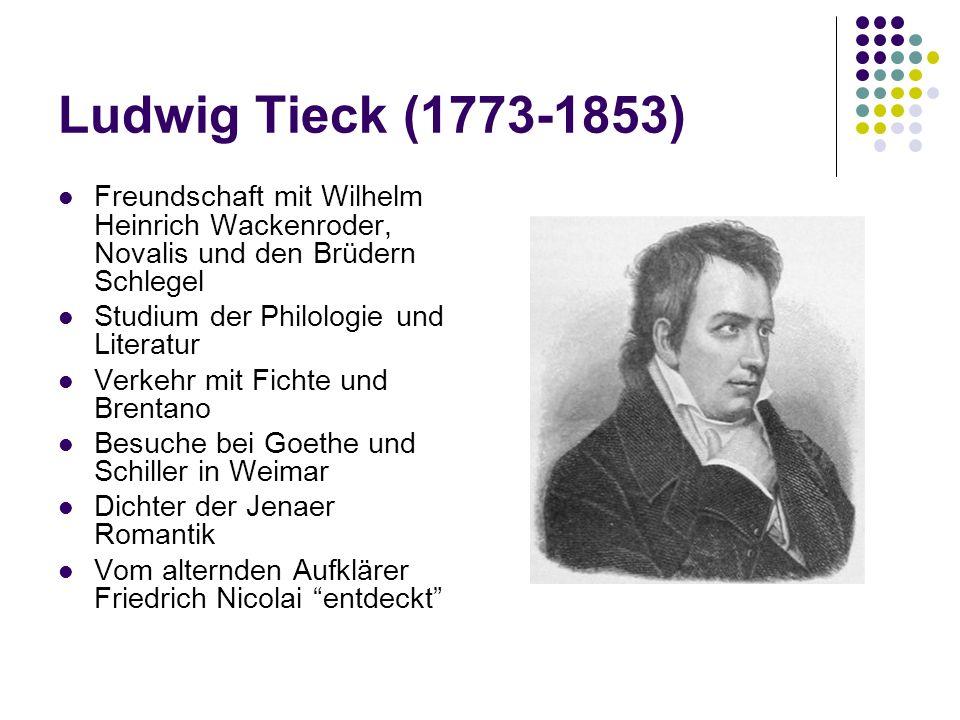 Ludwig Tieck (1773-1853) Freundschaft mit Wilhelm Heinrich Wackenroder, Novalis und den Brüdern Schlegel.