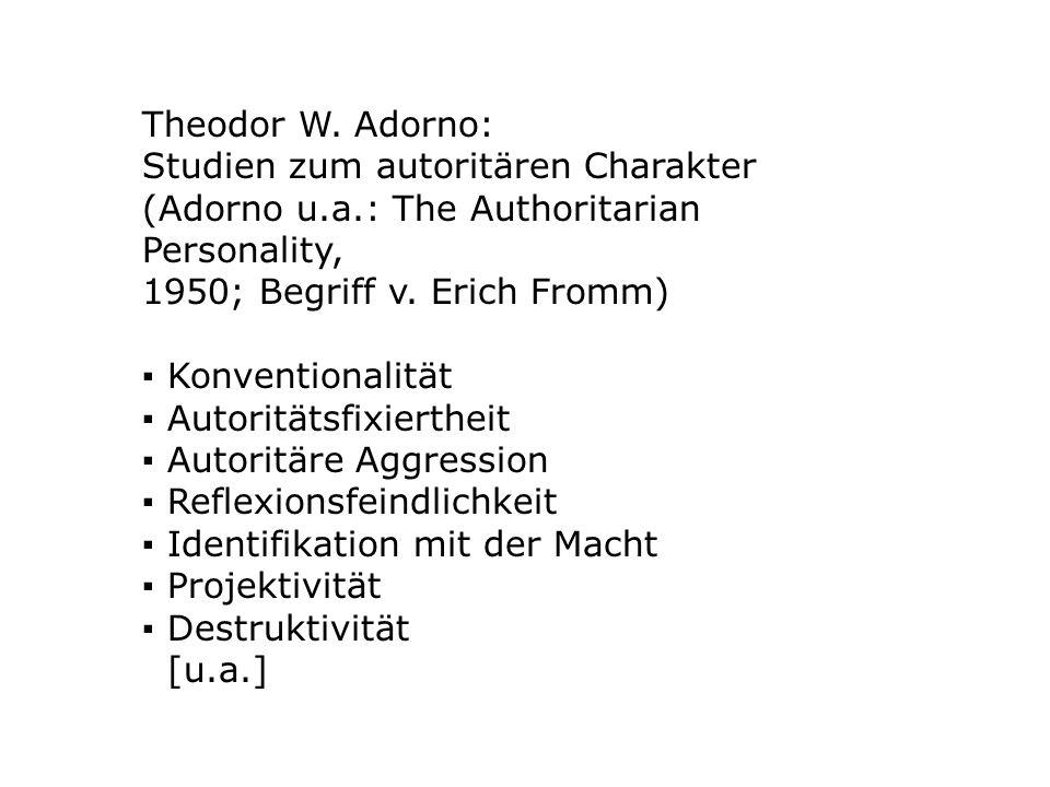 Theodor W. Adorno: Studien zum autoritären Charakter (Adorno u.a.: The Authoritarian Personality, 1950; Begriff v. Erich Fromm)