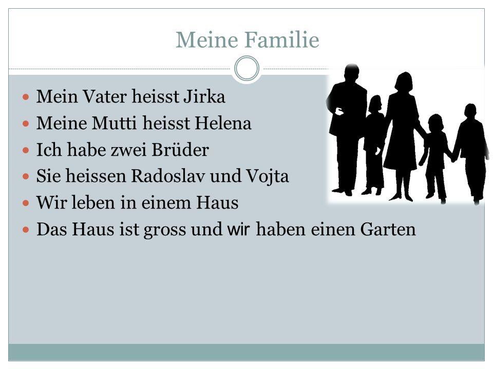 Meine Familie Mein Vater heisst Jirka Meine Mutti heisst Helena