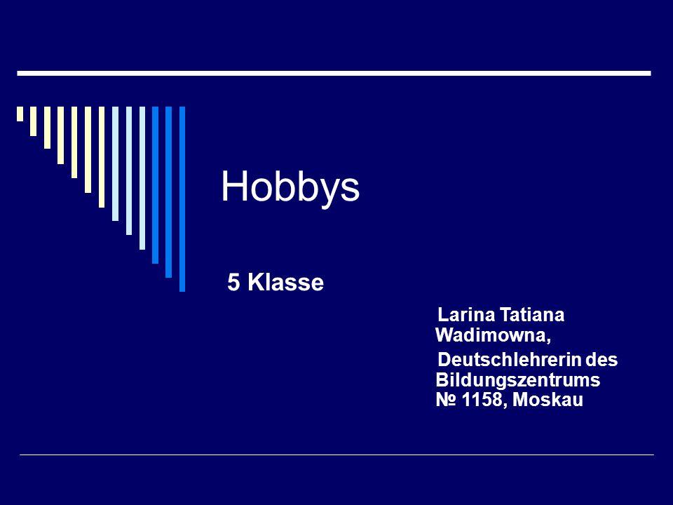 Hobbys 5 Klasse Larina Tatiana Wadimowna,