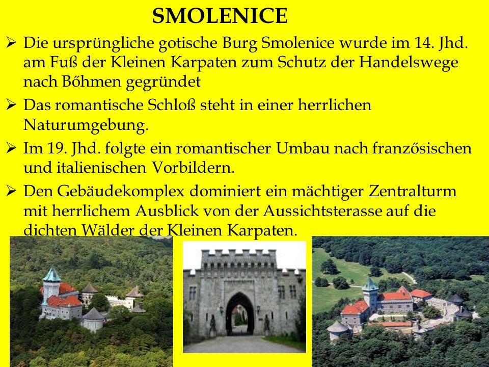 SMOLENICE Die ursprüngliche gotische Burg Smolenice wurde im 14. Jhd. am Fuß der Kleinen Karpaten zum Schutz der Handelswege nach Bőhmen gegründet.