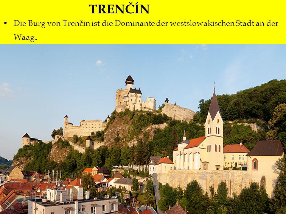 TRENČÍN Die Burg von Trenčín ist die Dominante der westslowakischen Stadt an der Waag. Trenčín