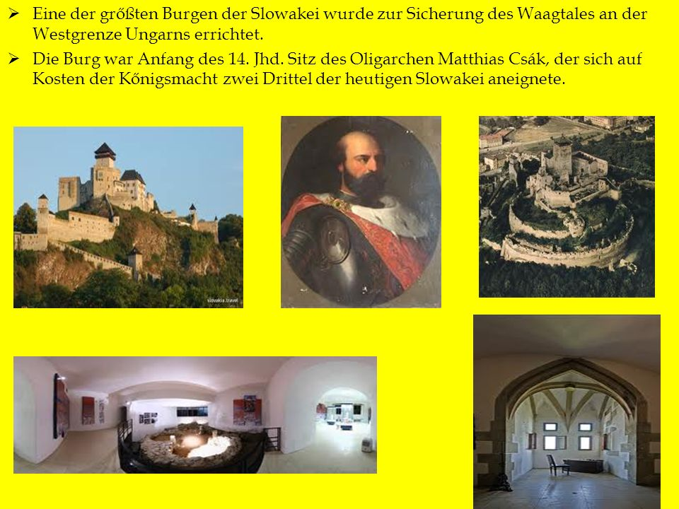 Eine der grőßten Burgen der Slowakei wurde zur Sicherung des Waagtales an der Westgrenze Ungarns errichtet.