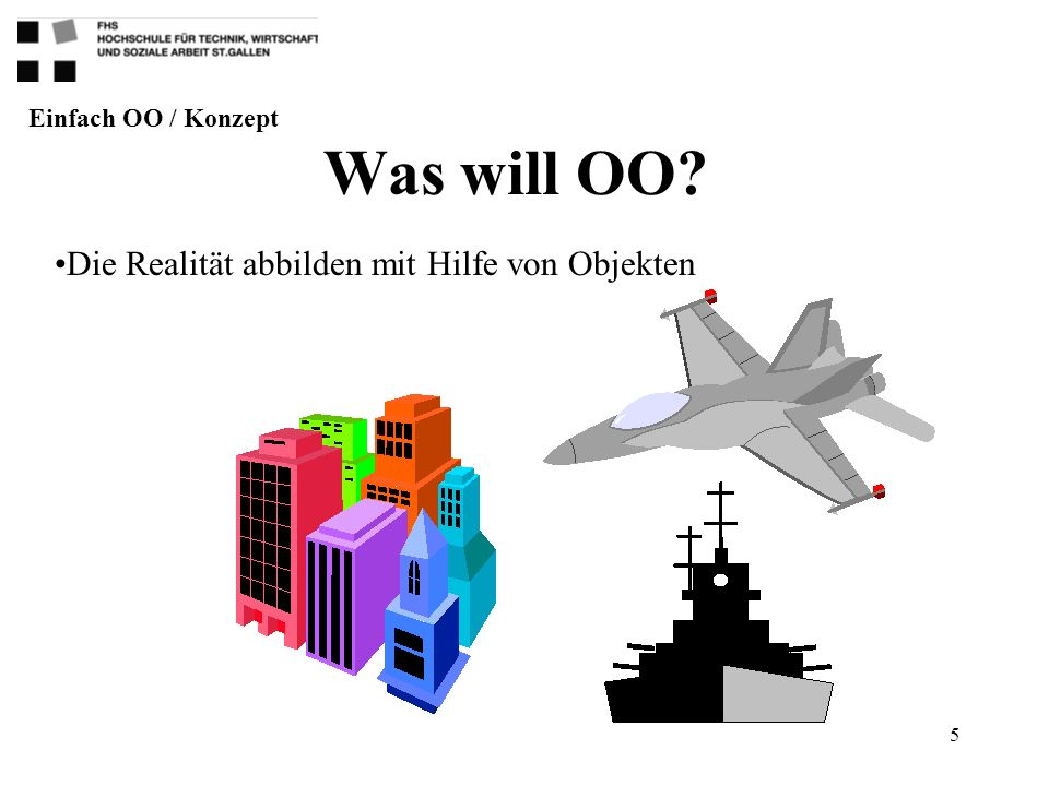Was will OO Die Realität abbilden mit Hilfe von Objekten