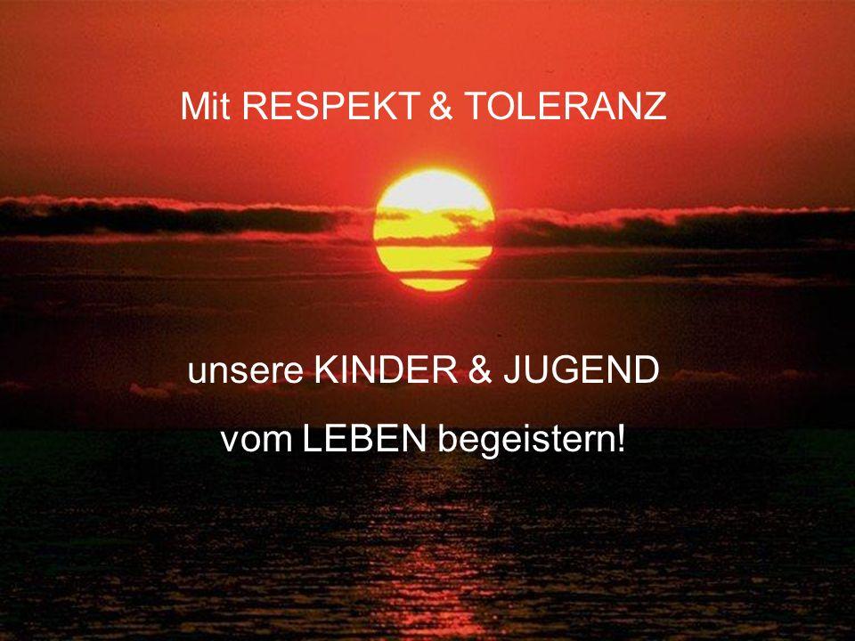 Mit RESPEKT & TOLERANZ unsere KINDER & JUGEND vom LEBEN begeistern!