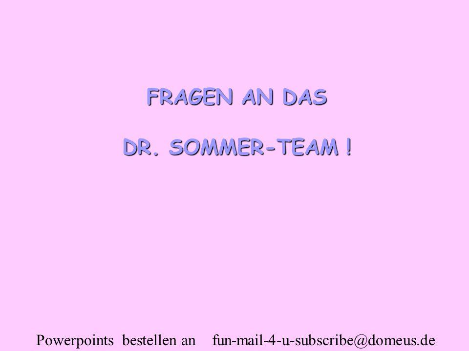 FRAGEN AN DAS DR. SOMMER-TEAM !
