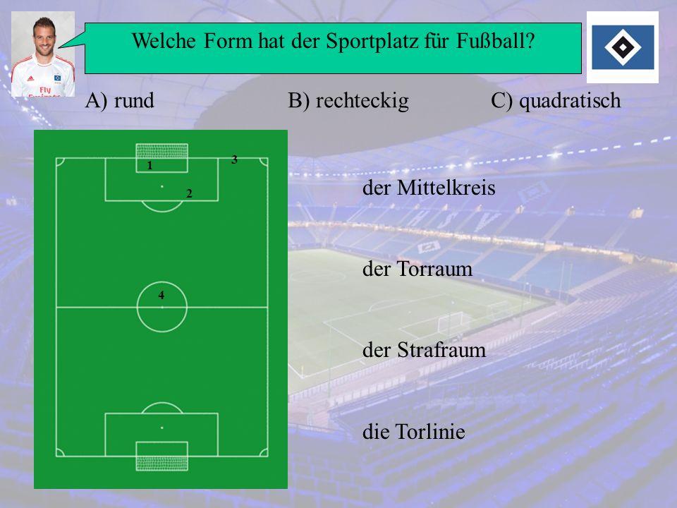 Welche Form hat der Sportplatz für Fußball