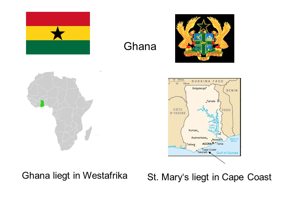 Ghana Ghana liegt in Westafrika St. Mary's liegt in Cape Coast