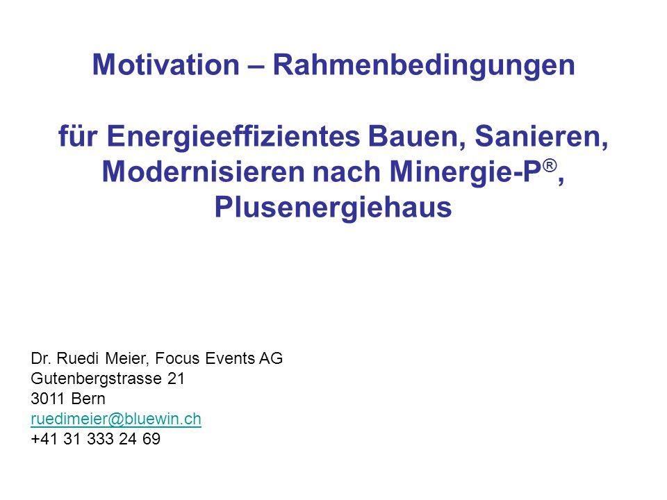 Motivation – Rahmenbedingungen für Energieeffizientes Bauen, Sanieren, Modernisieren nach Minergie-P®, Plusenergiehaus