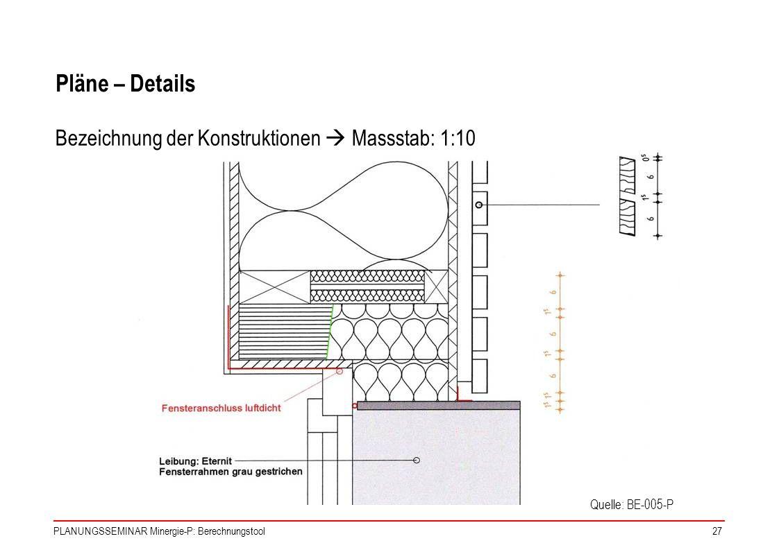 Pläne – Details Bezeichnung der Konstruktionen  Massstab: 1:10