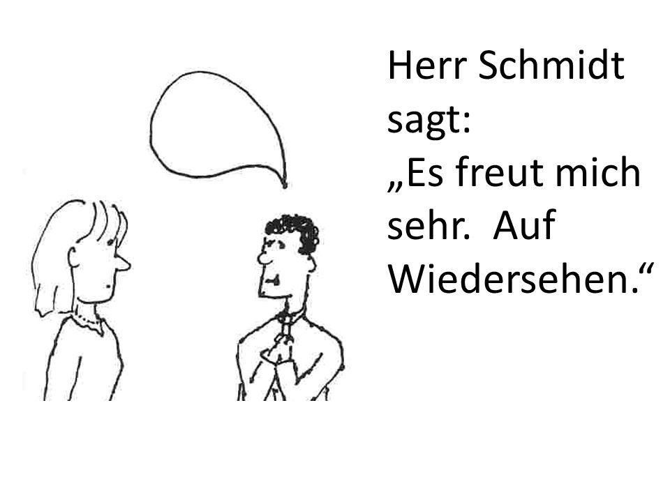 """Herr Schmidt sagt: """"Es freut mich sehr. Auf Wiedersehen."""
