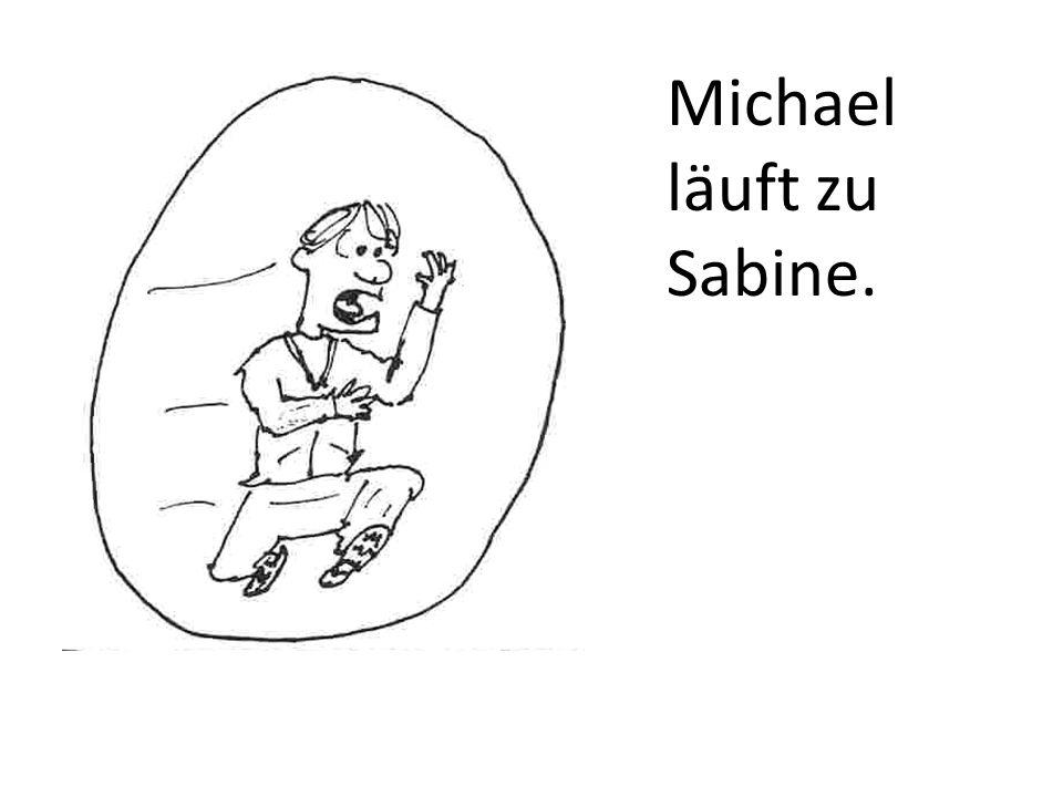 Michael läuft zu Sabine.