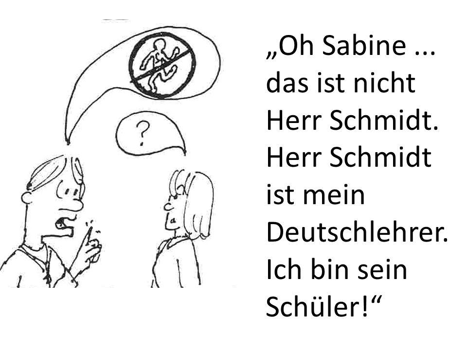 """""""Oh Sabine. das ist nicht Herr Schmidt"""