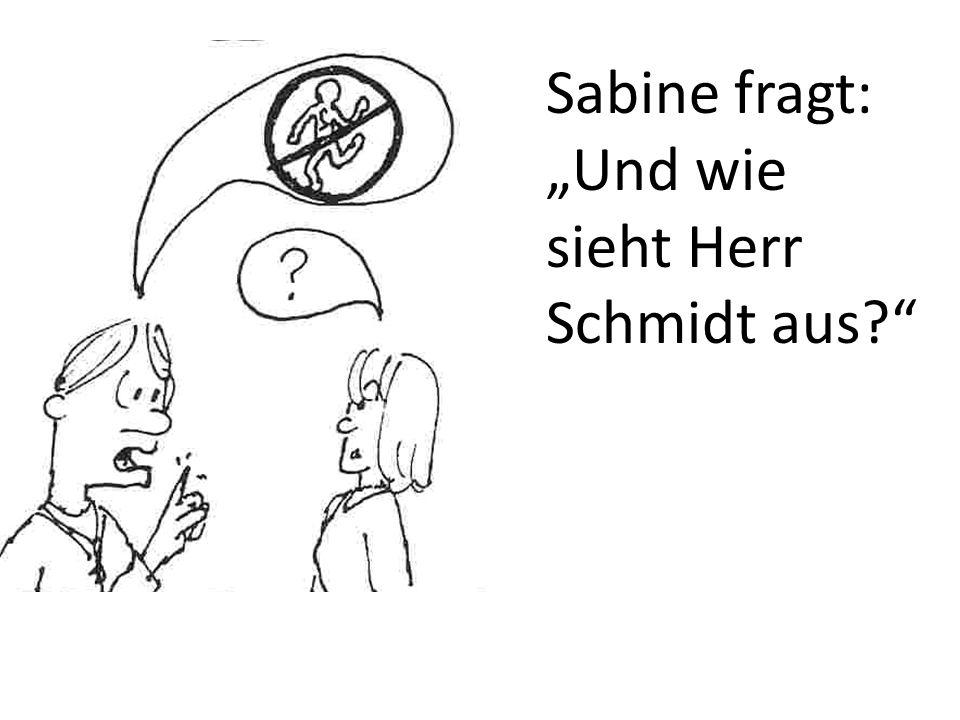 """Sabine fragt: """"Und wie sieht Herr Schmidt aus"""