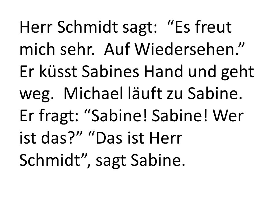 Herr Schmidt sagt: Es freut mich sehr. Auf Wiedersehen