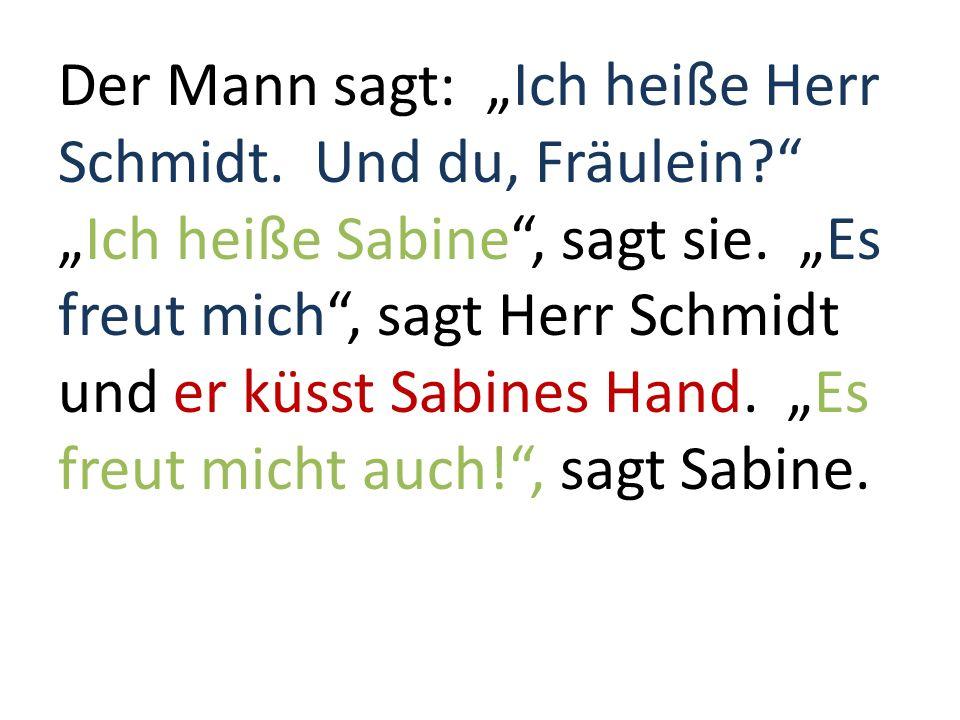 """Der Mann sagt: """"Ich heiße Herr Schmidt. Und du, Fräulein"""