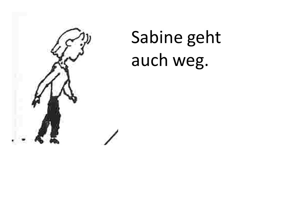 Sabine geht auch weg.