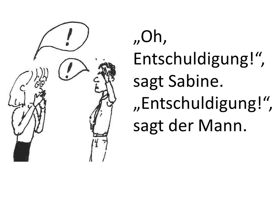 """Oh, Entschuldigung! , sagt Sabine."