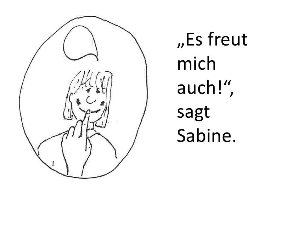 """""""Es freut mich auch! , sagt Sabine."""