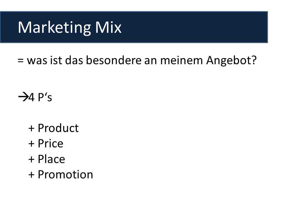 Marketing Mix = was ist das besondere an meinem Angebot