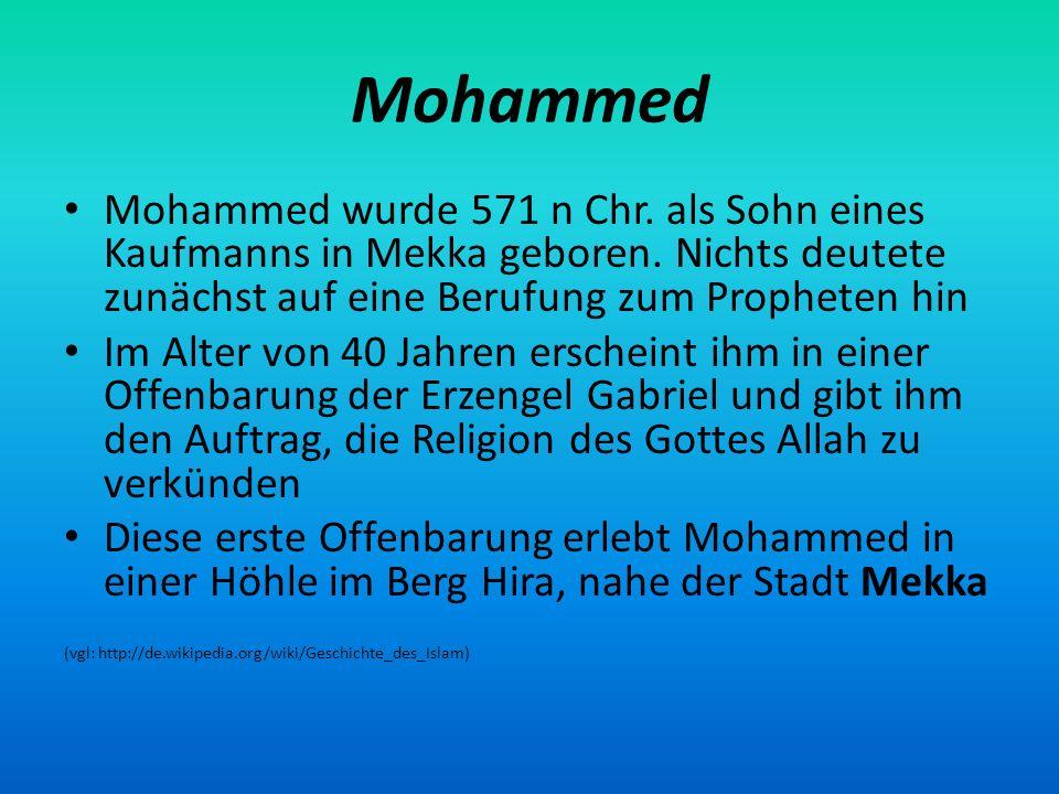 Mohammed Mohammed wurde 571 n Chr. als Sohn eines Kaufmanns in Mekka geboren. Nichts deutete zunächst auf eine Berufung zum Propheten hin.
