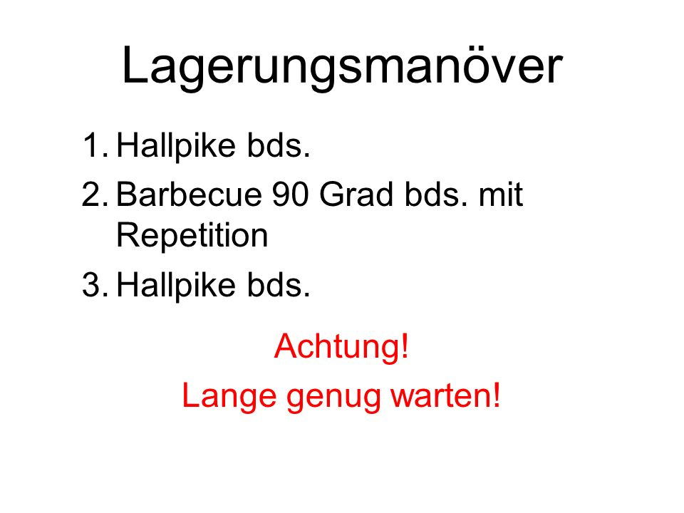 Lagerungsmanöver Hallpike bds. Barbecue 90 Grad bds. mit Repetition