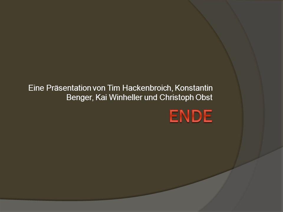 Eine Präsentation von Tim Hackenbroich, Konstantin Benger, Kai Winheller und Christoph Obst