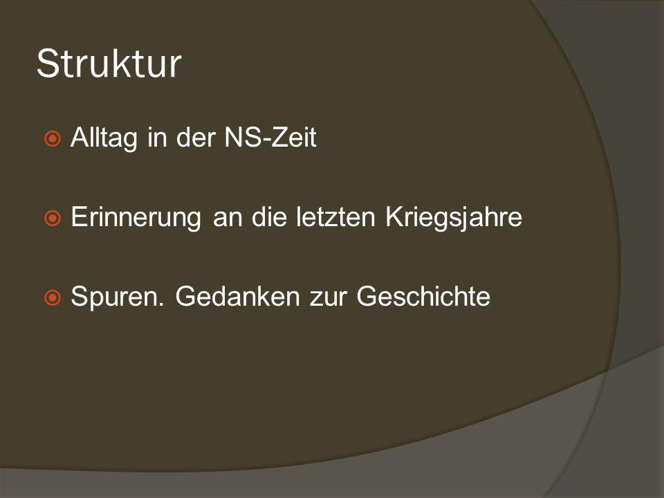Struktur Alltag in der NS-Zeit Erinnerung an die letzten Kriegsjahre