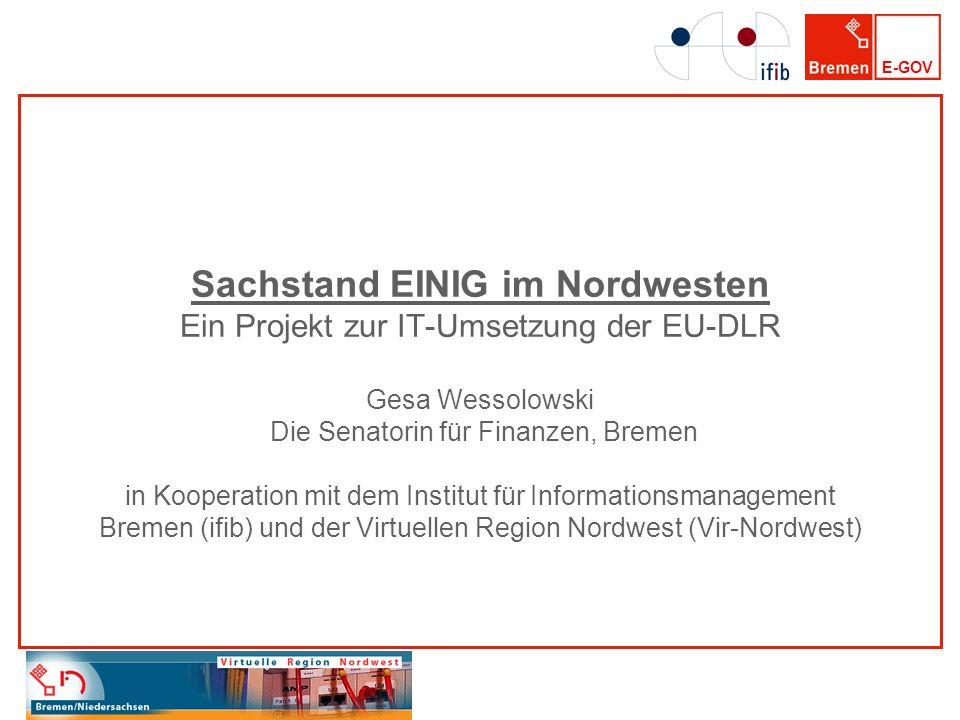Sachstand EINIG im Nordwesten Ein Projekt zur IT-Umsetzung der EU-DLR Gesa Wessolowski Die Senatorin für Finanzen, Bremen in Kooperation mit dem Institut für Informationsmanagement Bremen (ifib) und der Virtuellen Region Nordwest (Vir-Nordwest)