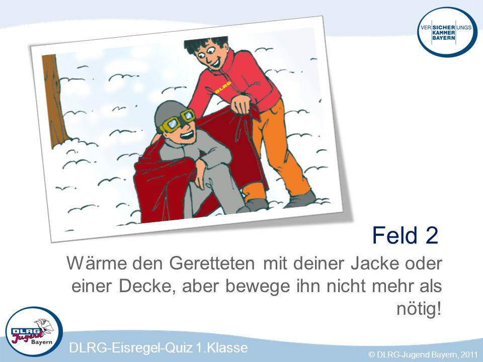 Feld 2 Wärme den Geretteten mit deiner Jacke oder einer Decke, aber bewege ihn nicht mehr als nötig!
