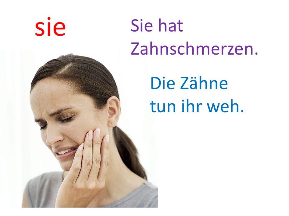 sie Sie hat Zahnschmerzen. Die Zähne tun ihr weh.