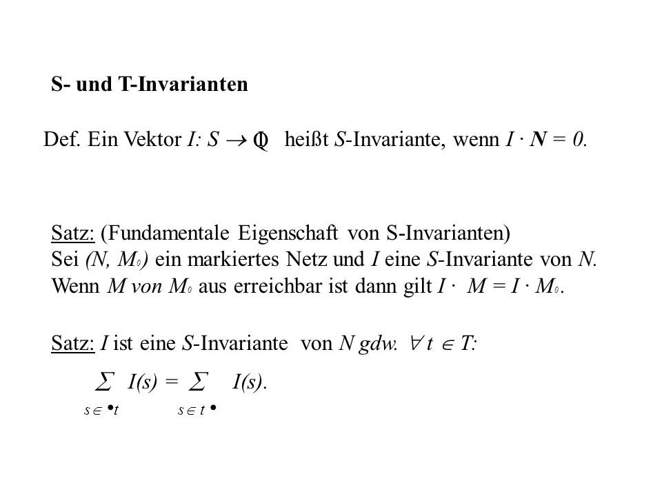 Def. Ein Vektor I: S  heißt S-Invariante, wenn I · N = 0. I Q