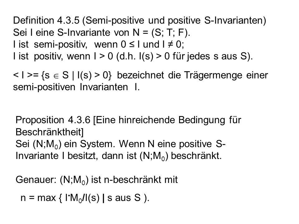Definition 4.3.5 (Semi-positive und positive S-Invarianten) Sei I eine S-Invariante von N = (S; T; F).