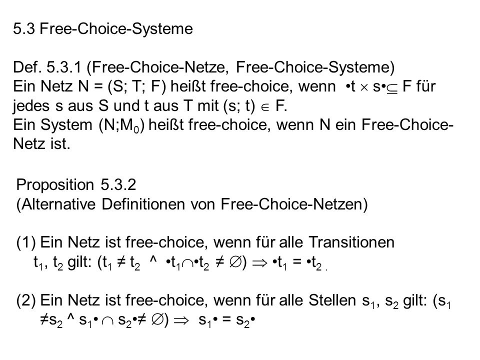 5.3 Free-Choice-Systeme Def. 5.3.1 (Free-Choice-Netze, Free-Choice-Systeme)
