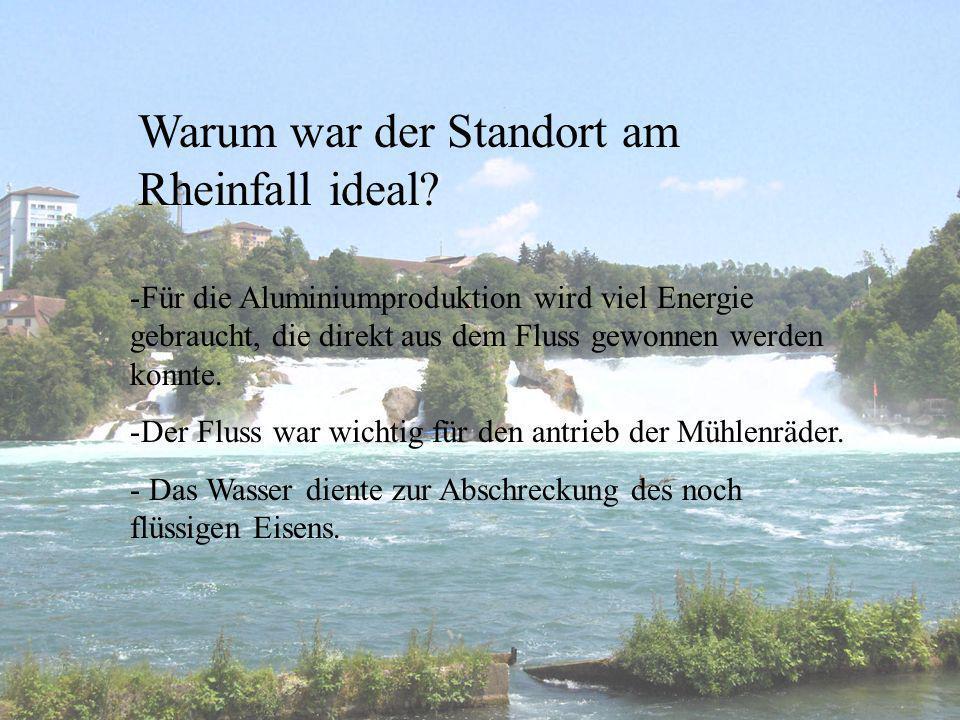 Warum war der Standort am Rheinfall ideal