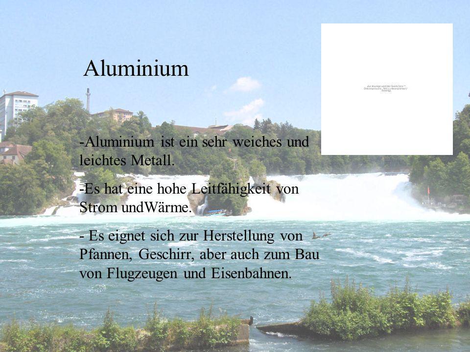 Aluminium Aluminium ist ein sehr weiches und leichtes Metall.