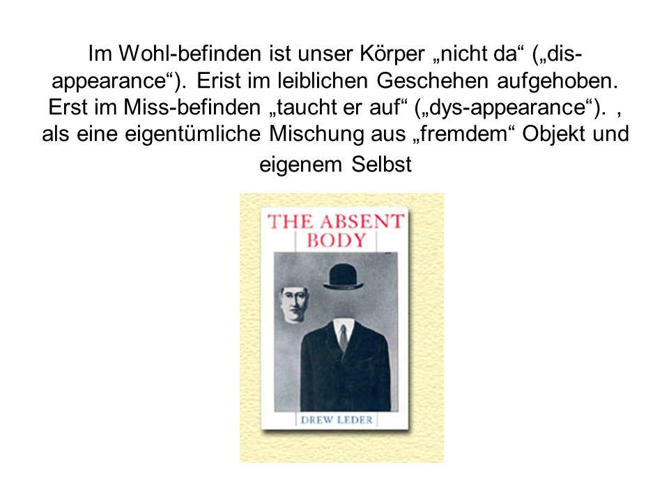 """Im Wohl-befinden ist unser Körper """"nicht da (""""dis-appearance )"""
