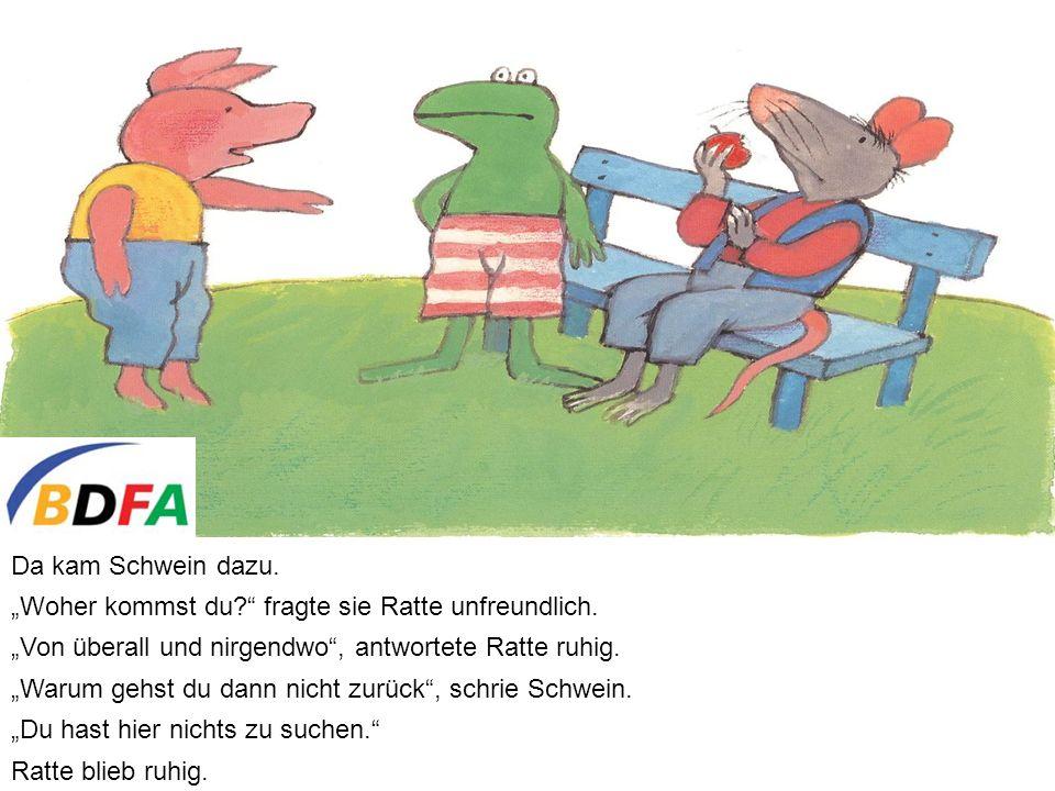 """Da kam Schwein dazu. """"Woher kommst du fragte sie Ratte unfreundlich. """"Von überall und nirgendwo , antwortete Ratte ruhig."""