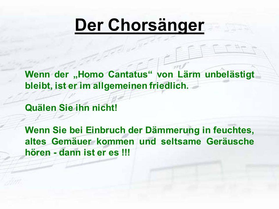 """Der Chorsänger Wenn der """"Homo Cantatus von Lärm unbelästigt bleibt, ist er im allgemeinen friedlich."""