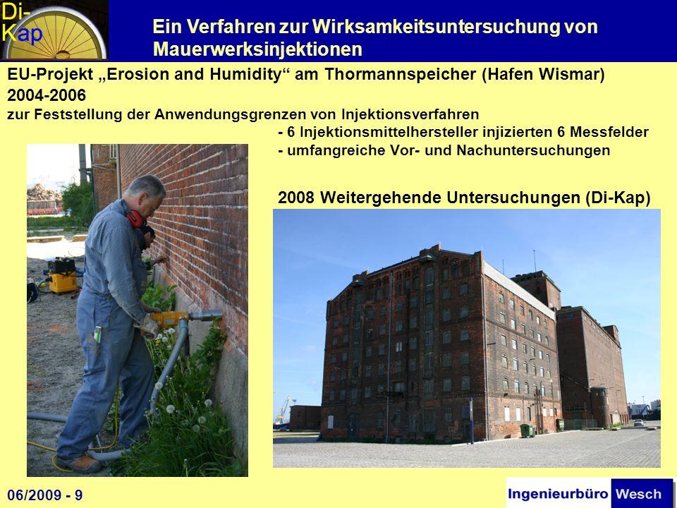"""EU-Projekt """"Erosion and Humidity am Thormannspeicher (Hafen Wismar) 2004-2006 zur Feststellung der Anwendungsgrenzen von Injektionsverfahren - 6 Injektionsmittelhersteller injizierten 6 Messfelder - umfangreiche Vor- und Nachuntersuchungen 2008 Weitergehende Untersuchungen (Di-Kap)"""