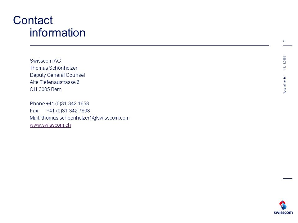 Contact information Swisscom AG. Thomas Schönholzer. Deputy General Counsel. Alte Tiefenaustrasse 6.