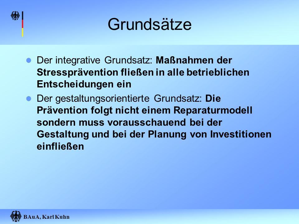 Grundsätze Der integrative Grundsatz: Maßnahmen der Stressprävention fließen in alle betrieblichen Entscheidungen ein.