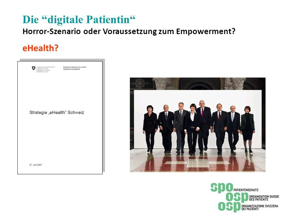 Die digitale Patientin Horror-Szenario oder Voraussetzung zum Empowerment eHealth