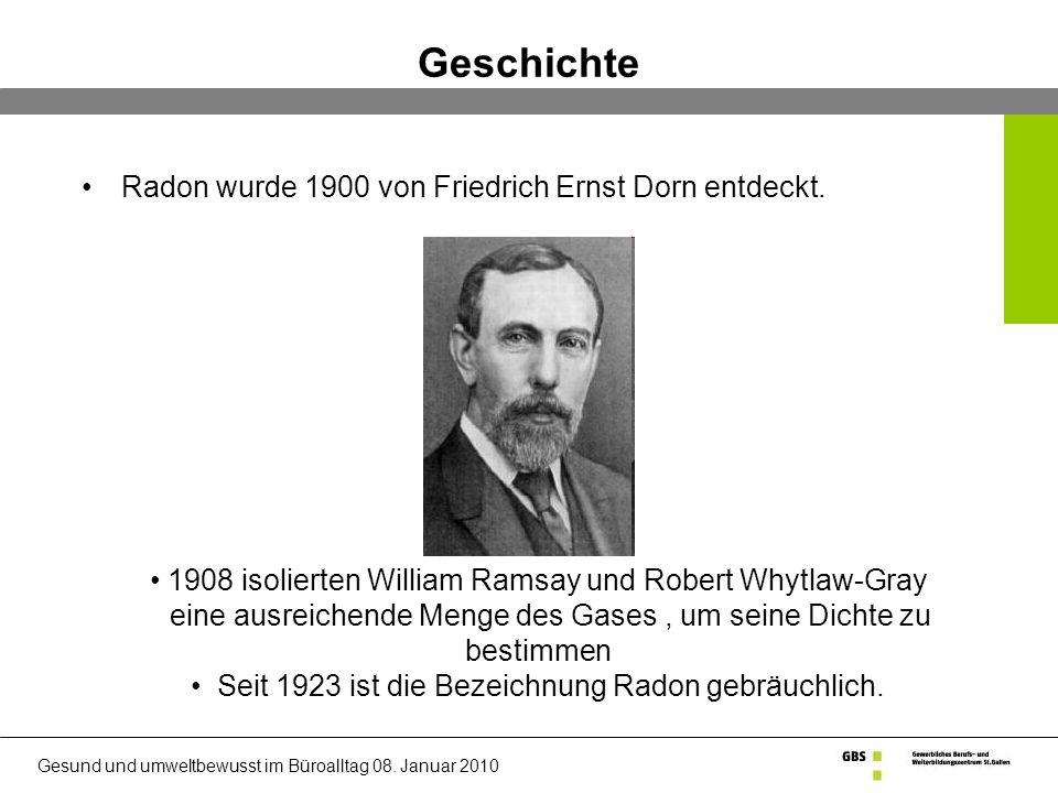 Geschichte Radon wurde 1900 von Friedrich Ernst Dorn entdeckt.